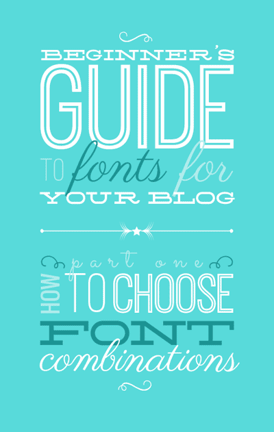 Beginner's Guide to Fonts for Your Blog: How to Choose Font Combinations. From http://www.DesignYourOwnBlog.com.