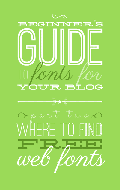 Beginner's Guide to Fonts for Your Blog: Where to Find Free Web Fonts. From http://www.DesignYourOwnBlog.com.