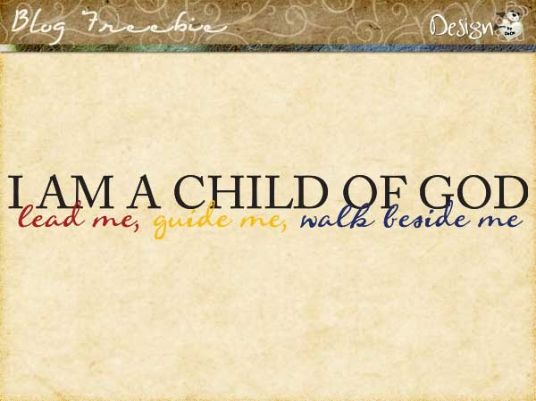 Wednesday SayingZ   I am a Child of God