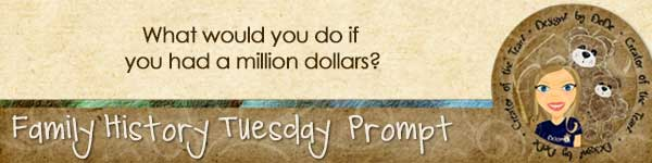Family History TuesdayZ | Million Dollars