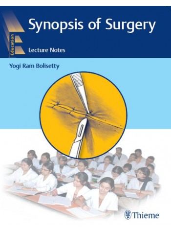 Synopsis of Surgery - Lecture Notes by Yogi Ram Bolisetty (Thieme Medical and Scientific Publishers)