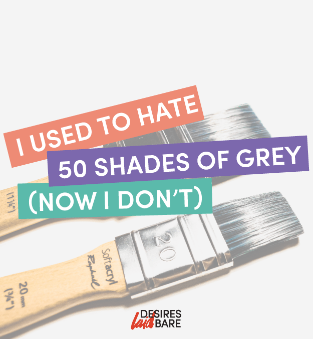 I Used to HATE Fifty Shades of Grey. Now I Don't. Here's Why.