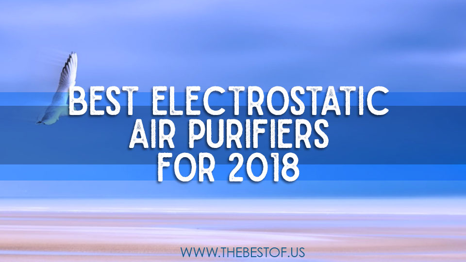 Best Electrostatic Air Purifiers for 2018 Desk Life World