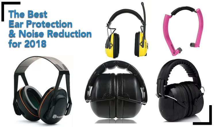 Best Ear Protection & Noise Reduction Reviews for 2018