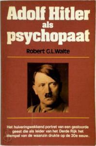 Adolf Hitler als psychopaat - Robert George Leeson Waite, Nico Kuipers -  (ISBN: 9789027494283)   De Slegte