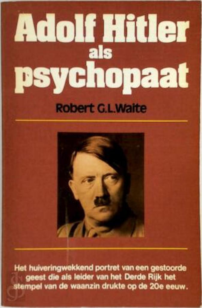 Adolf Hitler als psychopaat - Robert George Leeson Waite, Nico ...