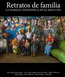Retratos de Familia, la familia chiapaneca en el siglo XXI