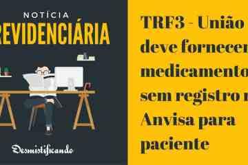 TRF3 - União deve fornecer medicamento sem registro na Anvisa para paciente