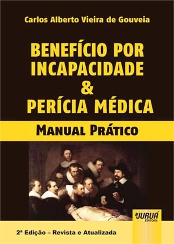 Benefício por Incapacidade & Perícia Médica - Manual Prático