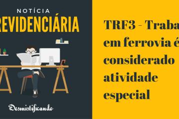 TRF3 - Trabalho em ferrovia é considerado atividade especial