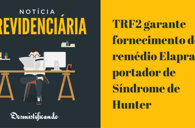 TRF2 garante fornecimento do remédio Elaprase a portador de Síndrome de Hunter