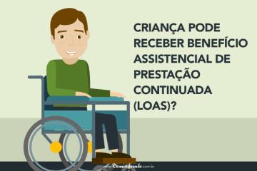 Criança pode receber Benefício Assistencial de Prestação Continuada (LOAS)?