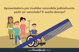 Aposentadoria por invalidez concedida judicialmente pode ser cancelada?