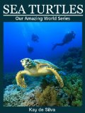 Free eBook: Sea Turtles: Amazing Pictures & Fun Facts on Animals in Nature (Our Amazing World Series)