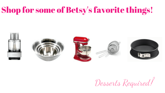 Desserts Required - Betsy's Favorite Things