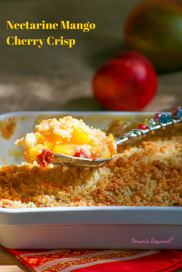 Desserts Required's Nectarine Mango Cherry Crisp is ideal for Father's Day. The fruit is glorious and panko crumbs make a crispy topping. An easy recipe that bakes in a snap.