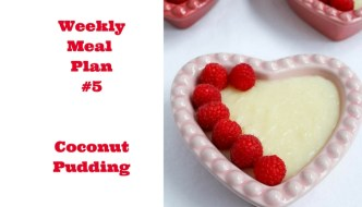 Weekly Meal Plan #5 is ready to go and Coconut Pudding is just what you need to get ready for Valentine's Day. Serve in heart shaped ramekins or bowls!