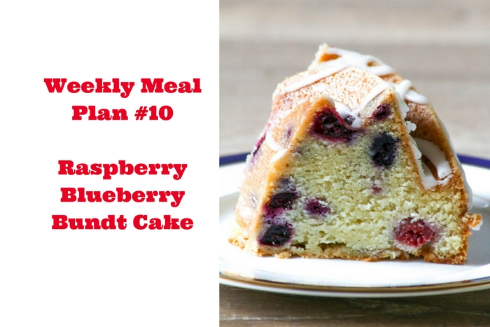 Weekly Meal Plan #10 gets you ready for a delish week of meals and finishes with a gorgeous and decadent Raspberry Blueberry Bundt Cake.