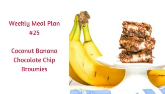 Weekly Meal Plan #25 is filled with so many terrific breakfast, lunch and dinner choices plus Banana Coconut Chocolate Chip Brownies!