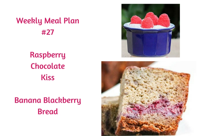 Weekly Meal Plan #27 showcases the freshest ingredients available during the summer months. Banana Blackberry Bread and Raspberry Chocolate Kiss, too!