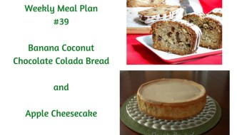 Weekly Meal Plan #39 is filled with delicious options for breakfast, lunch and dinner including Banana Coconut Chocolate Colada Bread and Apple Cheesecake.