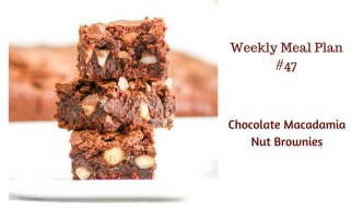 Weekly Meal Plan #47 is filled with delicious options for breakfast, lunch and dinner just be sure to leave room for Chocolate Macadamia Nut Brownies!