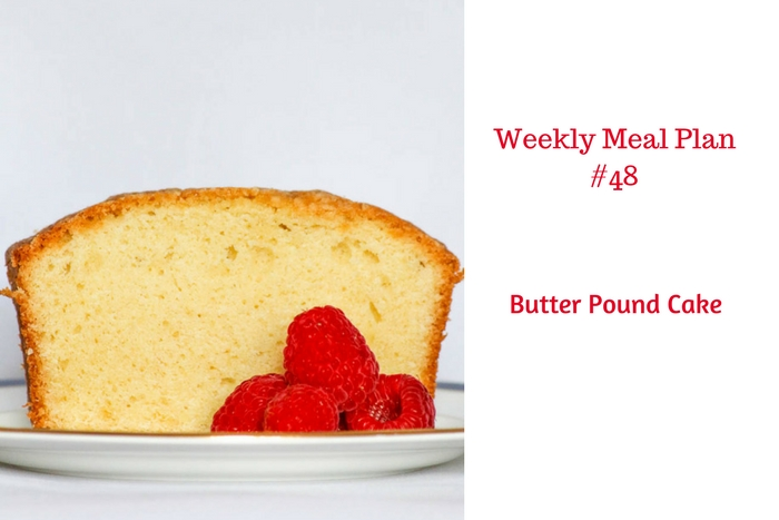 Weekly Meal Plan #48 is filled with delicious breakfast, lunch and dinner options. Be sure to leave room for Butter Pound Cake!