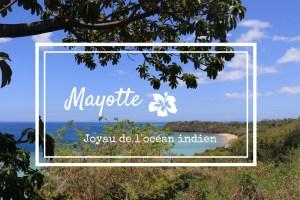 Mayotte… tour d'horizon en cinquante nuances de bleu-vert !