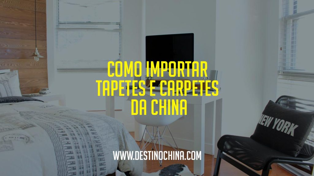Como importar tapetes e carpetes da China Como importar tapetes e carpetes da China