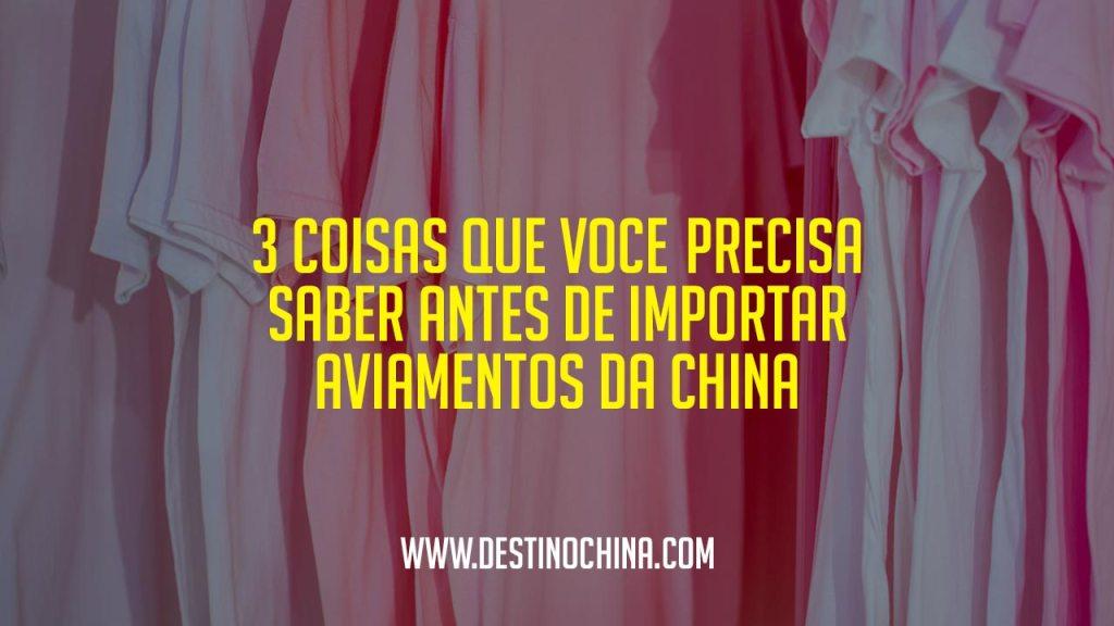 3 Coisas que Você Precisa Saber 3 Coisas essenciais à saber sobre importação de aviamentos da China
