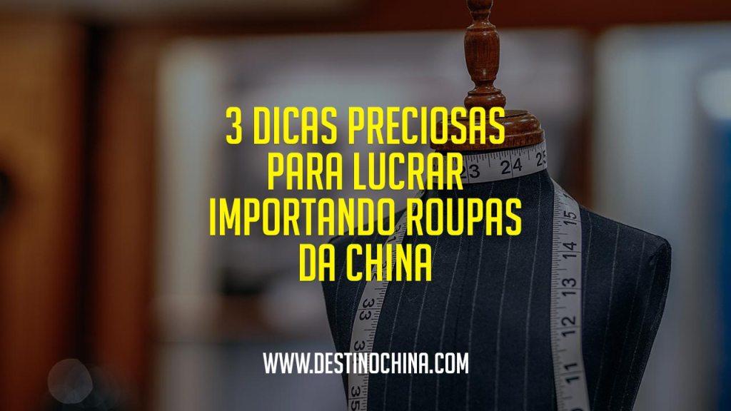 3 Dicas Preciosas para lucrar importando de roupas da China 3 Idéias para importação promissora com vestuário da China