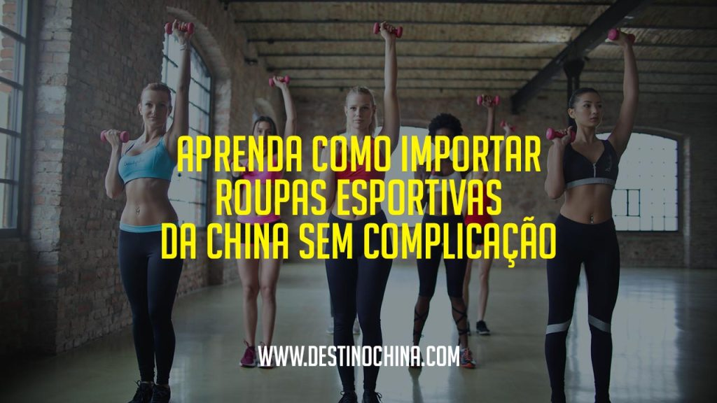 Aprenda como importar roupas esportivas Importar roupas esportivas da China