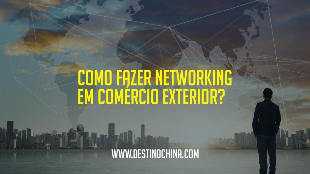 Como fazer networking em comércio exterior? Métodos de como fazer networking para comércio exterior