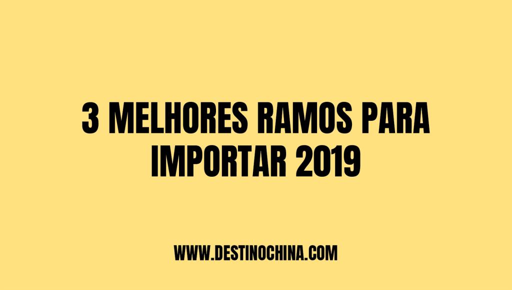 3 melhores ramos para importar em 2019 3 melhores nichos para realizar processo de importação