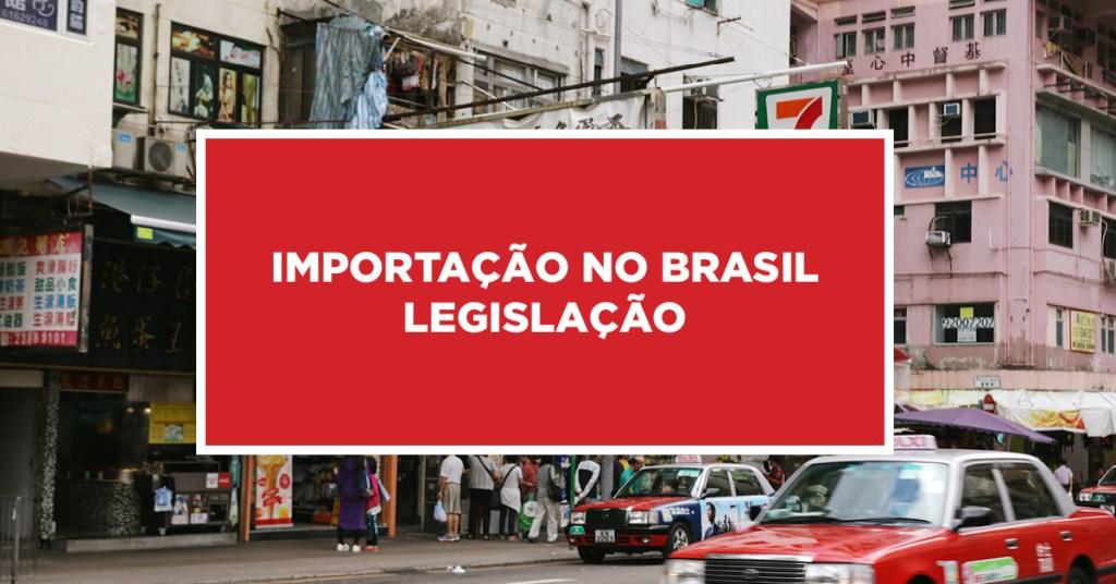 Importação no Brasil legislação Itens descritos na legislação de importados no Brasil