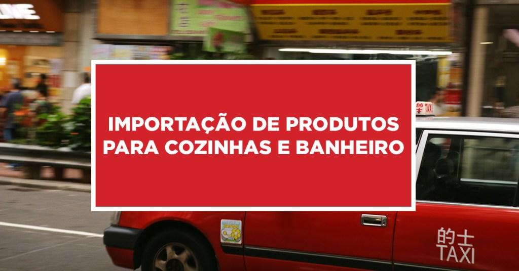 Importação de produtos para cozinhas e banheiro Produtos importados para utilização em cozinhas e banheiro na China