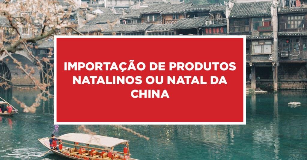 Importação de produtos natalinos ou natal da China Procedimentos para importar produtos chineses de natal ou época natalina na China