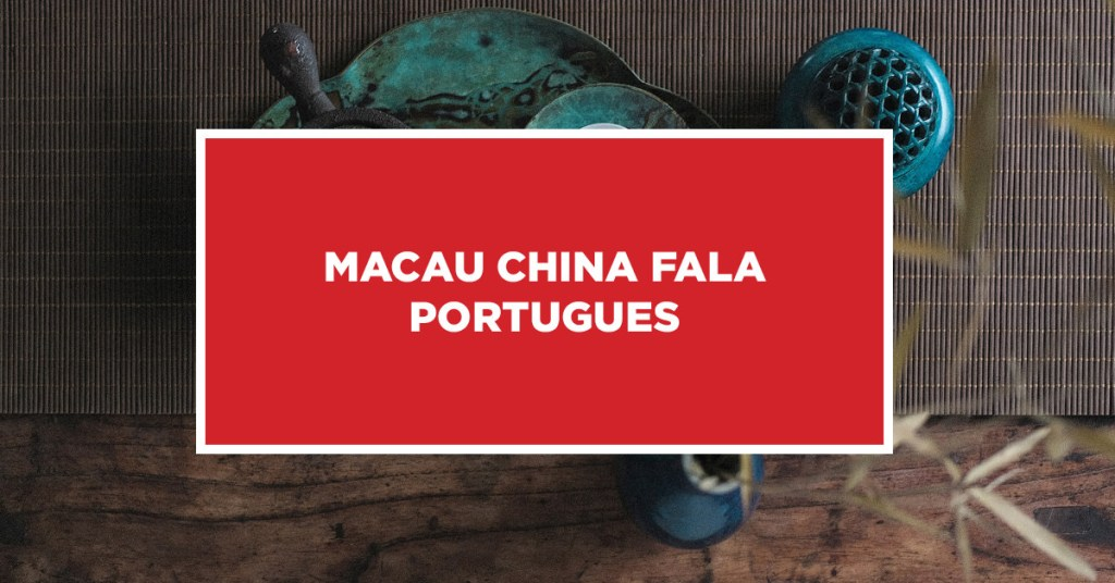 Macau china fala portugues Possibilidade compreender língua portuguesa em Macau na China