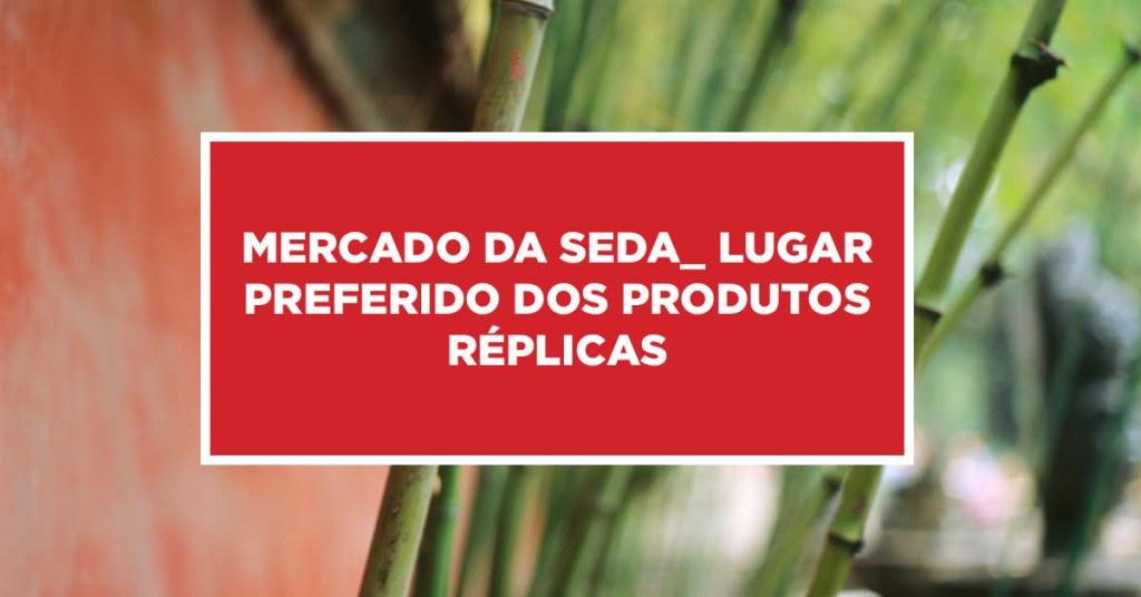 Mercado da seda_ lugar preferido dos produtos réplicas Local ideal para produtos referentes a réplicas, o mercado da seda na China