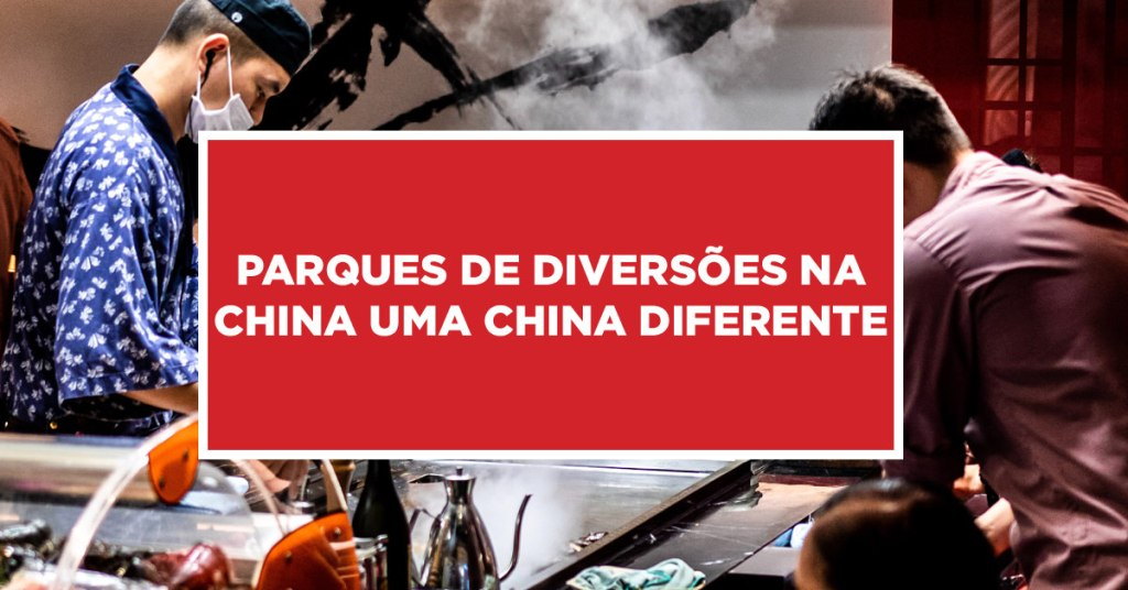 Parques de diversões na China Uma China diferente Descobrindo uma China diferente através de seus parques de diversões
