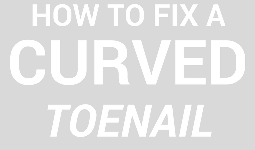 how to fix a curved toenail