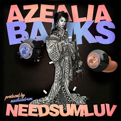 Azealia Banks Need Sum Luv