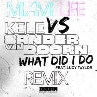 Kele vs. Sander Van Doorn - What Did I Do feat. Lucy Taylor (Miami Life Remix)
