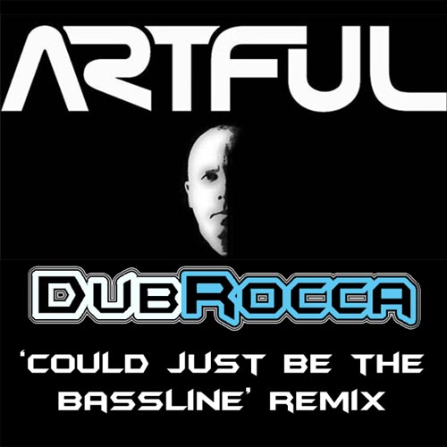 Artful Could Just Be The Bassline Dubrocca Remix
