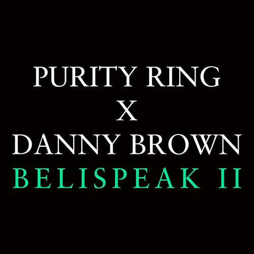 Purity Ring Belispeak II Danny Brown