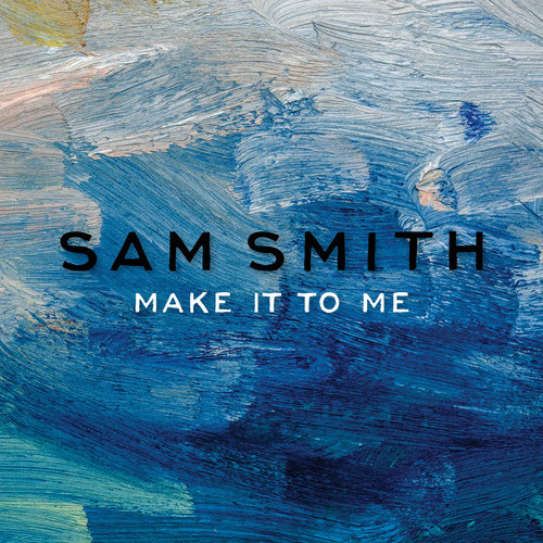 Sam Smith - Make It To Me