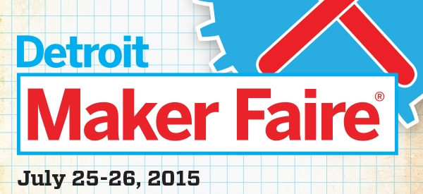 Maker Faire Detroit Has Arrived at The Henry Ford!