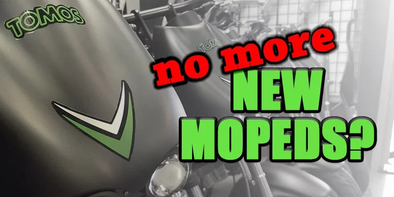 No more new mopeds?