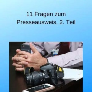 11 Fragen zum Presseausweis, 2. Teil