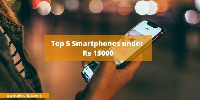 Top 5 Smartphones under Rs 15000